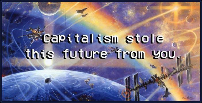 capitalism stole this future from you